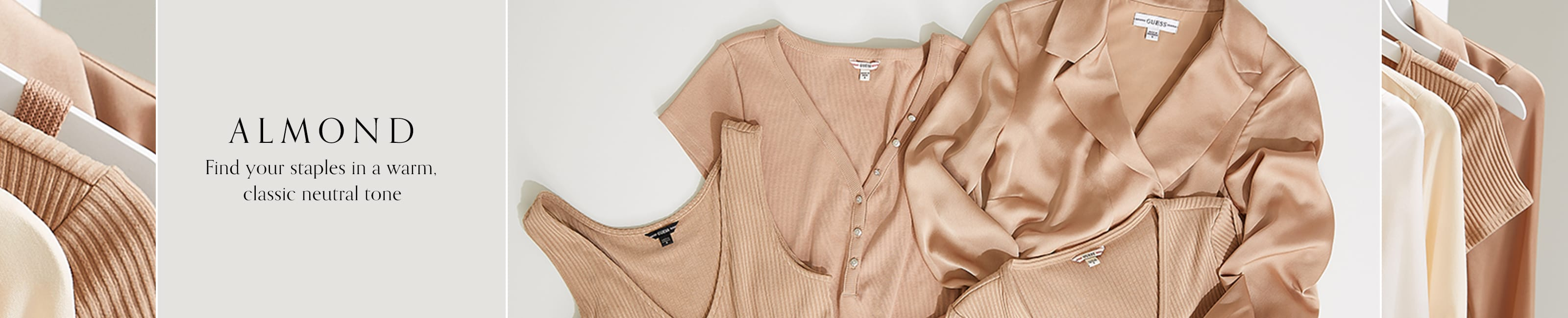 Almond Find your staples in a warm, classic neutral tone